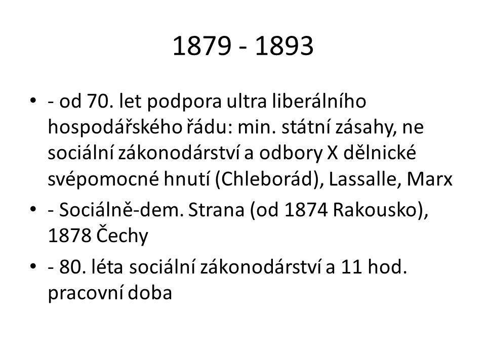 1879 - 1893 • - od 70.let podpora ultra liberálního hospodářského řádu: min.