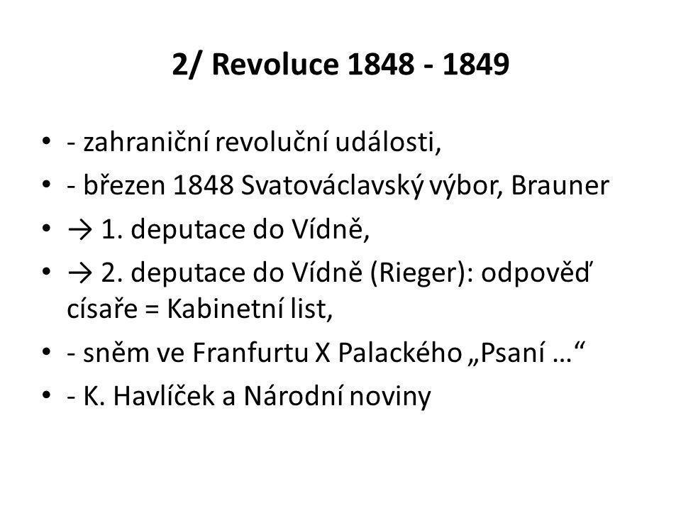 2/ Revoluce 1848 - 1849 • - zahraniční revoluční události, • - březen 1848 Svatováclavský výbor, Brauner • → 1.
