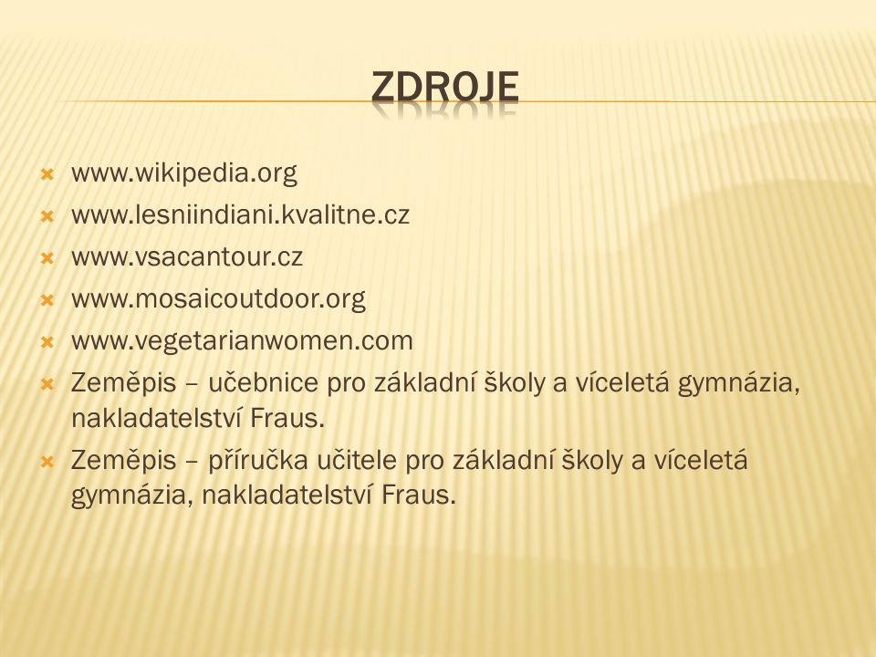 www.wikipedia.org  www.lesniindiani.kvalitne.cz  www.vsacantour.cz  www.mosaicoutdoor.org  www.vegetarianwomen.com  Zeměpis – učebnice pro základní školy a víceletá gymnázia, nakladatelství Fraus.