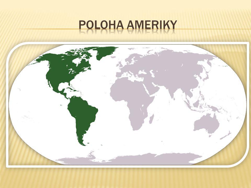  Amerika je jedním z šesti zemských kontinentů a je jediným kontinentem, jehož celé území leží na západní polokouli.