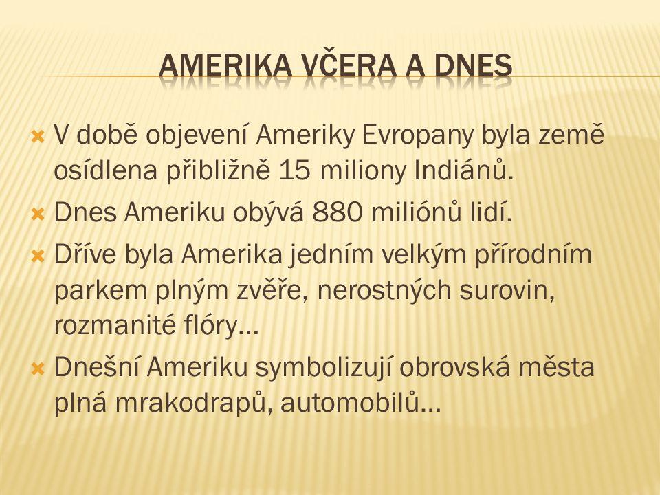  V době objevení Ameriky Evropany byla země osídlena přibližně 15 miliony Indiánů.