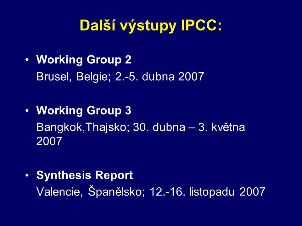 Další výstupy IPCC: • Working Group 2 Brusel, Belgie; 2.-5. dubna 2007 • Working Group 3 Bangkok,Thajsko; 30. dubna – 3. května 2007 • Synthesis Repor