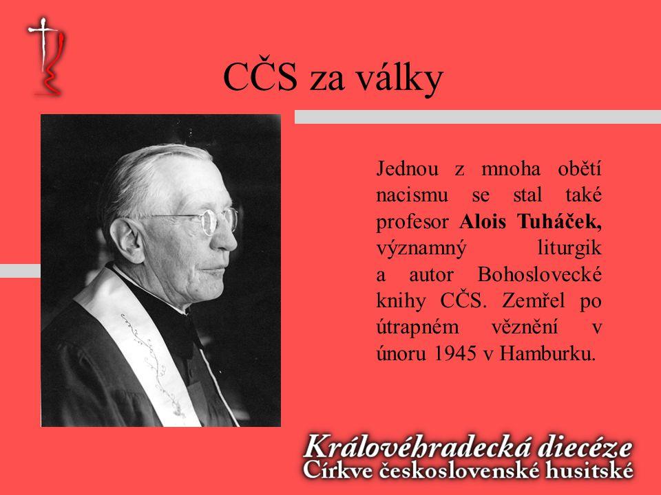 CČS za války Jednou z mnoha obětí nacismu se stal také profesor Alois Tuháček, významný liturgik a autor Bohoslovecké knihy CČS.