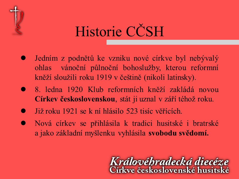Historie CČSH  Jedním z podnětů ke vzniku nové církve byl nebývalý ohlas vánoční půlnoční bohoslužby, kterou reformní kněží sloužili roku 1919 v češtině (nikoli latinsky).