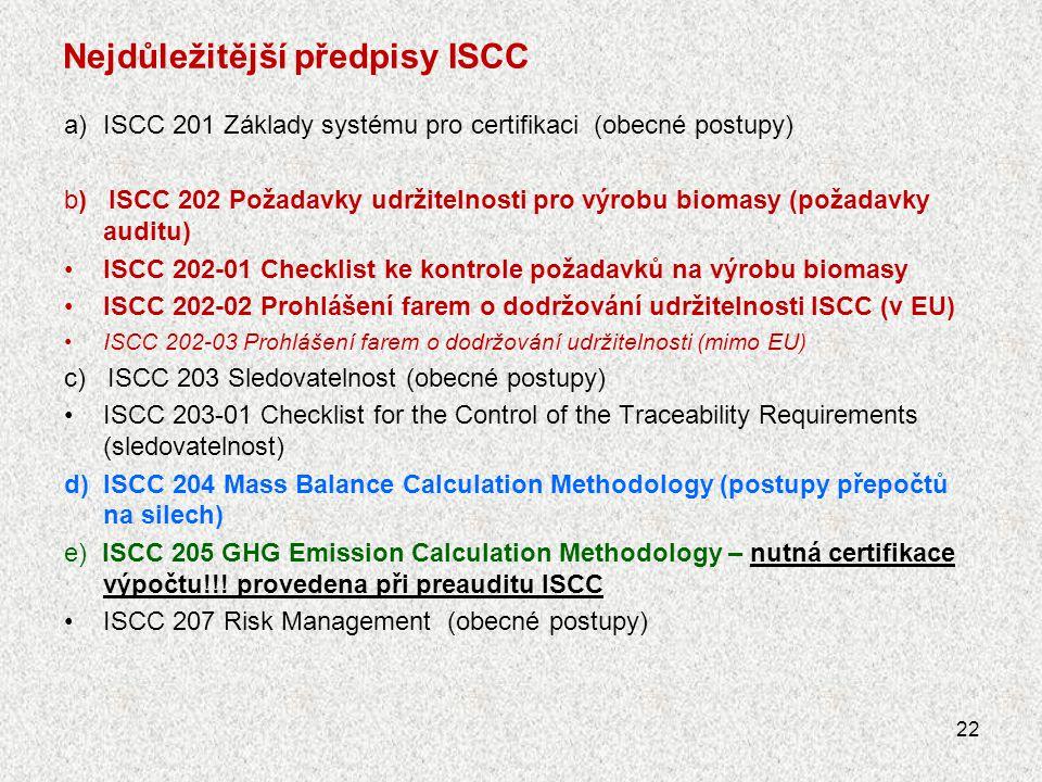 Nejdůležitější předpisy ISCC a)ISCC 201 Základy systému pro certifikaci (obecné postupy) b) ISCC 202 Požadavky udržitelnosti pro výrobu biomasy (požad