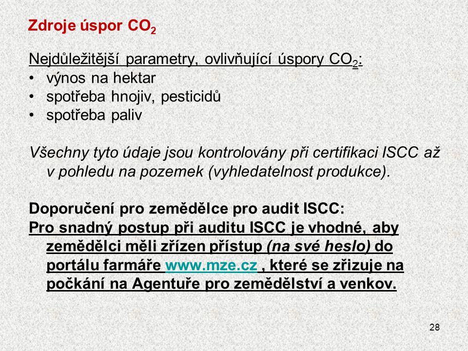 Zdroje úspor CO 2 Nejdůležitější parametry, ovlivňující úspory CO 2 : •výnos na hektar •spotřeba hnojiv, pesticidů •spotřeba paliv Všechny tyto údaje
