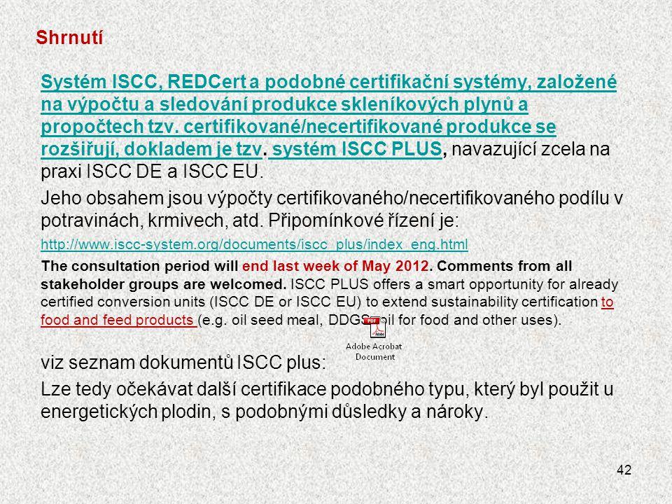 Shrnutí Systém ISCC, REDCert a podobné certifikační systémy, založené na výpočtu a sledování produkce skleníkových plynů a propočtech tzv. certifikova