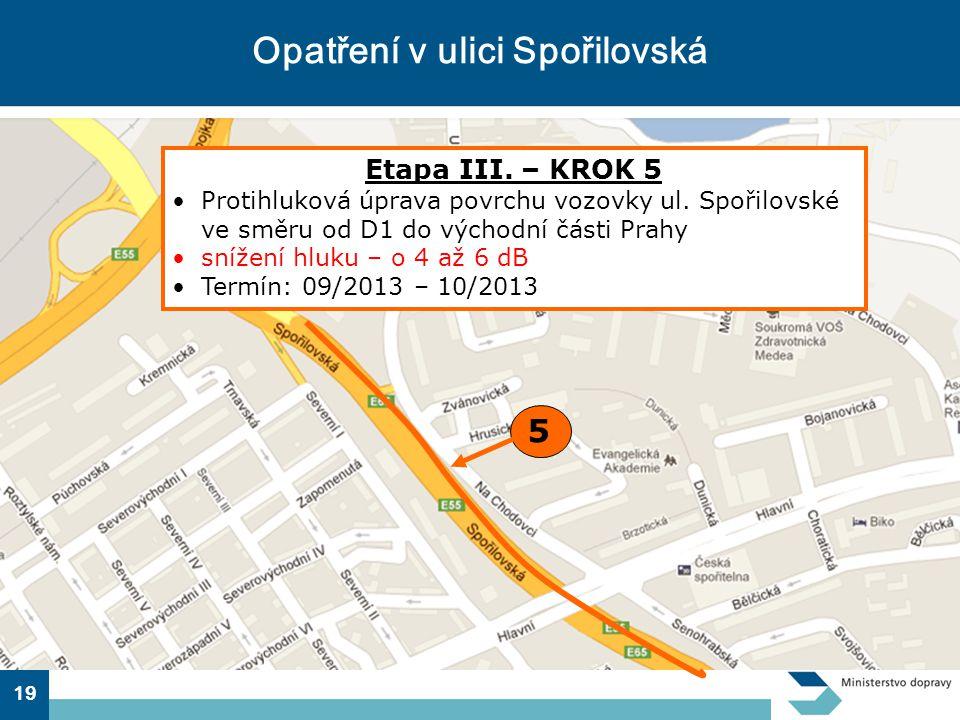 19 Opatření v ulici Spořilovská 5 Etapa III.– KROK 5 •Protihluková úprava povrchu vozovky ul.