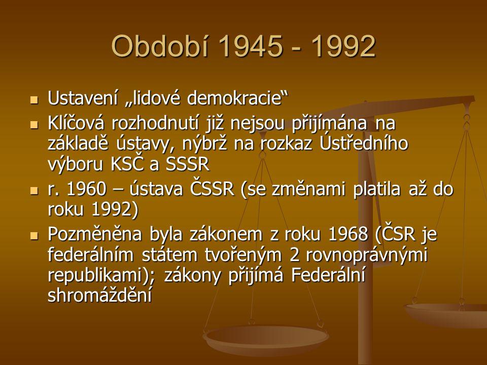 """Období 1945 - 1992  Ustavení """"lidové demokracie""""  Klíčová rozhodnutí již nejsou přijímána na základě ústavy, nýbrž na rozkaz Ústředního výboru KSČ a"""