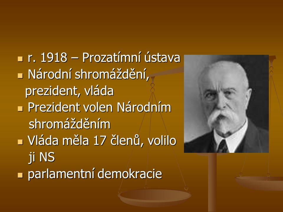  r. 1918 – Prozatímní ústava  Národní shromáždění, prezident, vláda prezident, vláda  Prezident volen Národním shromážděním shromážděním  Vláda mě