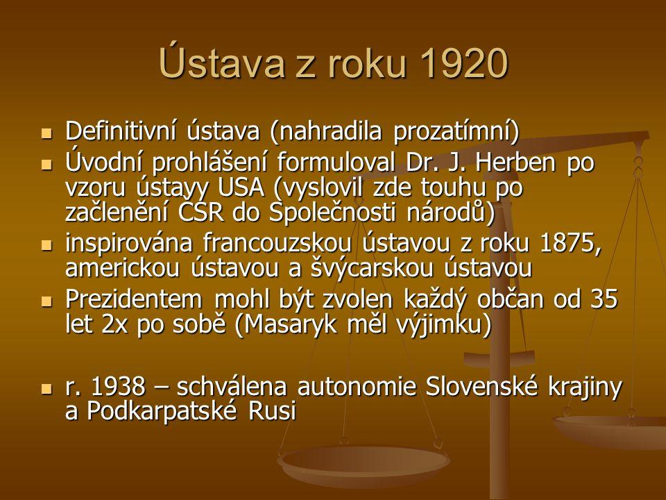 Ústava z roku 1920  Definitivní ústava (nahradila prozatímní)  Úvodní prohlášení formuloval Dr. J. Herben po vzoru ústavy USA (vyslovil zde touhu po