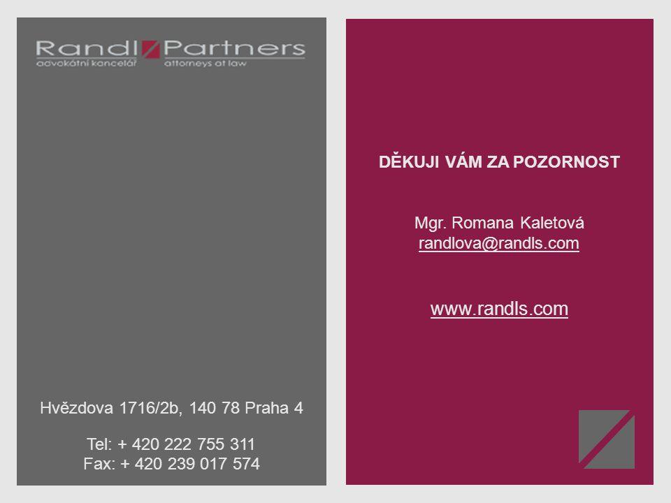 DĚKUJI VÁM ZA POZORNOST Mgr. Romana Kaletová randlova@randls.com www.randls.com Hvězdova 1716/2b, 140 78 Praha 4 Tel: + 420 222 755 311 Fax: + 420 239