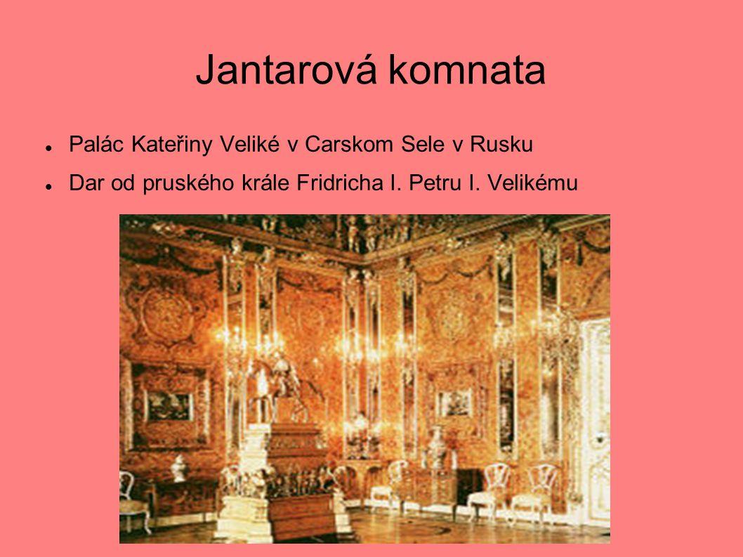 Jantarová komnata  Palác Kateřiny Veliké v Carskom Sele v Rusku  Dar od pruského krále Fridricha I.