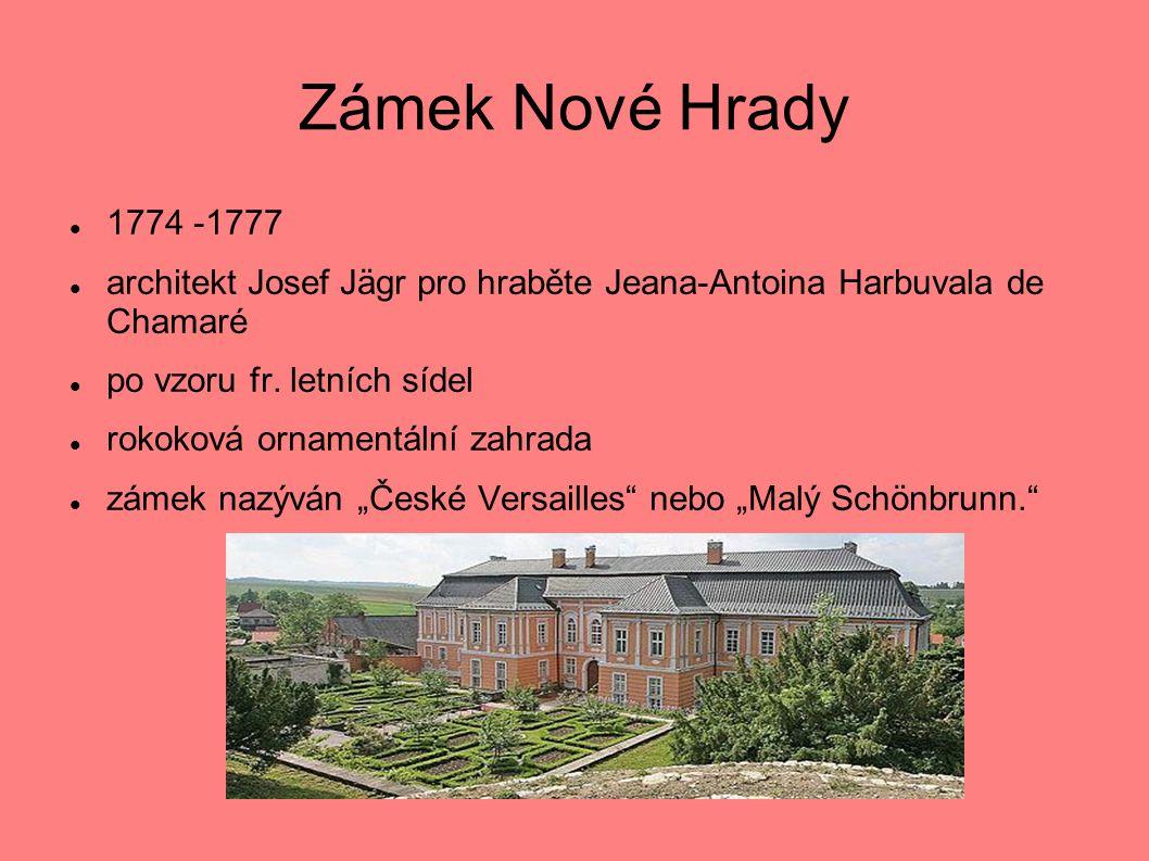 Zámek Nové Hrady  1774 -1777  architekt Josef Jägr pro hraběte Jeana-Antoina Harbuvala de Chamaré  po vzoru fr.