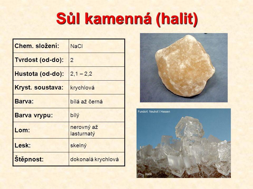 Sůl kamenná (halit) Chem. složení: NaCl Tvrdost (od-do): 2 Hustota (od-do): 2,1 – 2,2 Kryst. soustava: krychlová Barva: bílá až černá Barva vrypu: bíl