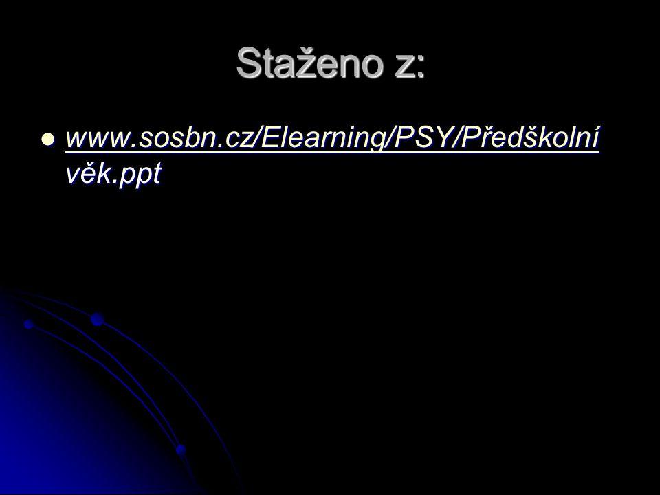 Staženo z:  www.sosbn.cz/Elearning/PSY/Předškolní věk.ppt www.sosbn.cz/Elearning/PSY/Předškolní