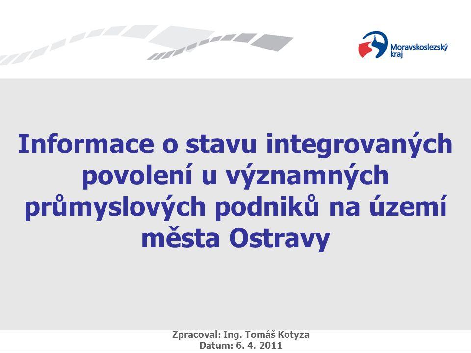 Informace o stavu integrovaných povolení u významných průmyslových podniků na území města Ostravy Zpracoval: Ing.