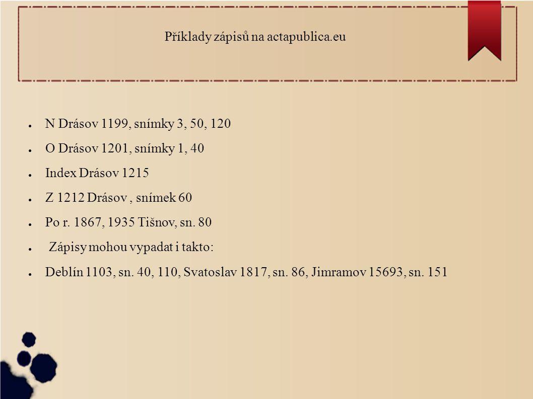 Příklady zápisů na actapublica.eu ● N Drásov 1199, snímky 3, 50, 120 ● O Drásov 1201, snímky 1, 40 ● Index Drásov 1215 ● Z 1212 Drásov, snímek 60 ● Po