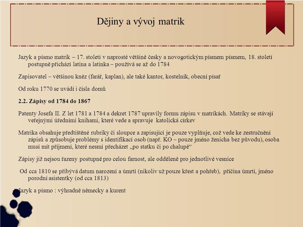 Dějiny a vývoj matrik Jazyk a písmo matrik – 17. století v naprosté většině česky a novogotickým písmem písmem, 18. století postupně přichází latina a