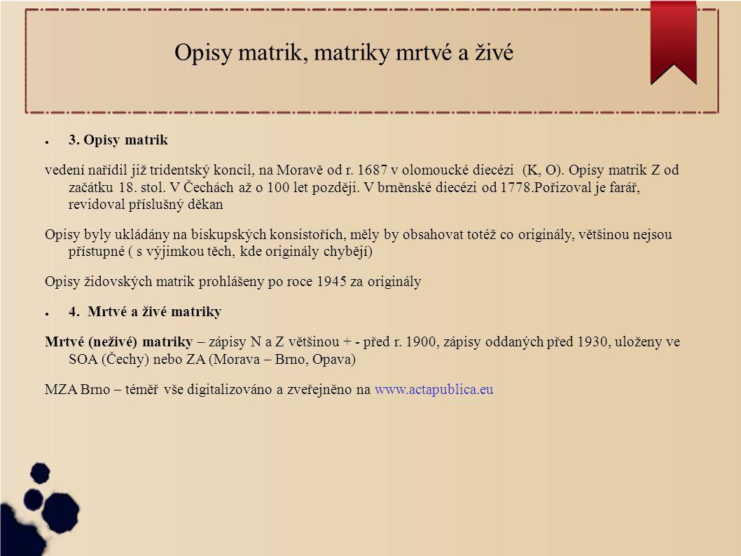Opisy matrik, matriky mrtvé a živé ● 3. Opisy matrik vedení nařídil již tridentský koncil, na Moravě od r. 1687 v olomoucké diecézi (K, O). Opisy matr