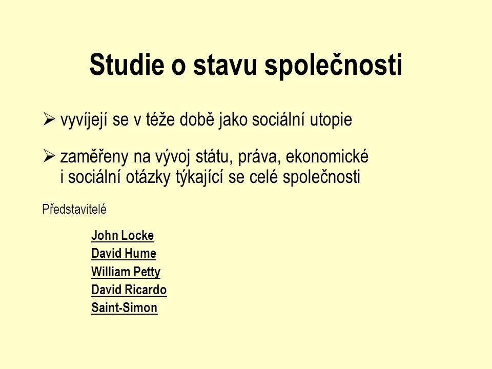 Studie o stavu společnosti  vyvíjejí se v téže době jako sociální utopie  zaměřeny na vývoj státu, práva, ekonomické i sociální otázky týkající se c