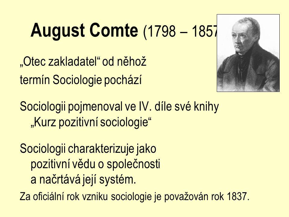 """August Comte (1798 – 1857) """"Otec zakladatel"""" od něhož termín Sociologie pochází Sociologii pojmenoval ve IV. díle své knihy """"Kurz pozitivní sociologie"""
