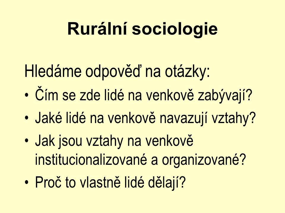 Rurální sociologie Hledáme odpověď na otázky: •Čím se zde lidé na venkově zabývají? •Jaké lidé na venkově navazují vztahy? •Jak jsou vztahy na venkově