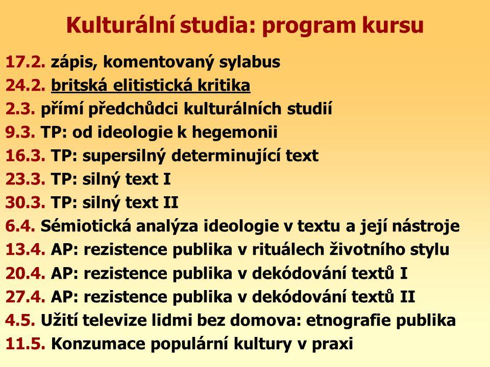 Kulturální studia: program kursu 17.2. zápis, komentovaný sylabus 24.2. britská elitistická kritika 2.3. přímí předchůdci kulturálních studií 9.3. TP: