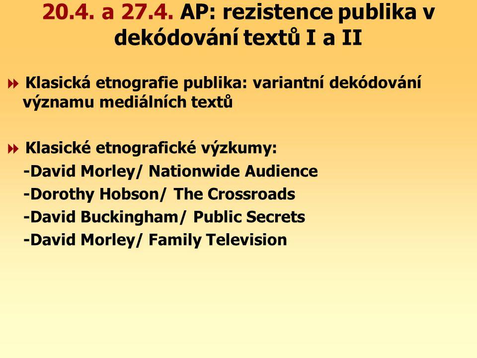 20.4. a 27.4. AP: rezistence publika v dekódování textů I a II  Klasická etnografie publika: variantní dekódování významu mediálních textů  Klasické