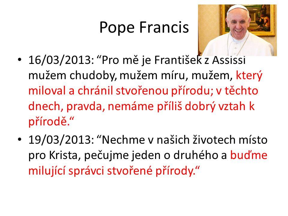 """Pope Francis • 16/03/2013: """"Pro mě je František z Assissi mužem chudoby, mužem míru, mužem, který miloval a chránil stvořenou přírodu; v těchto dnech,"""
