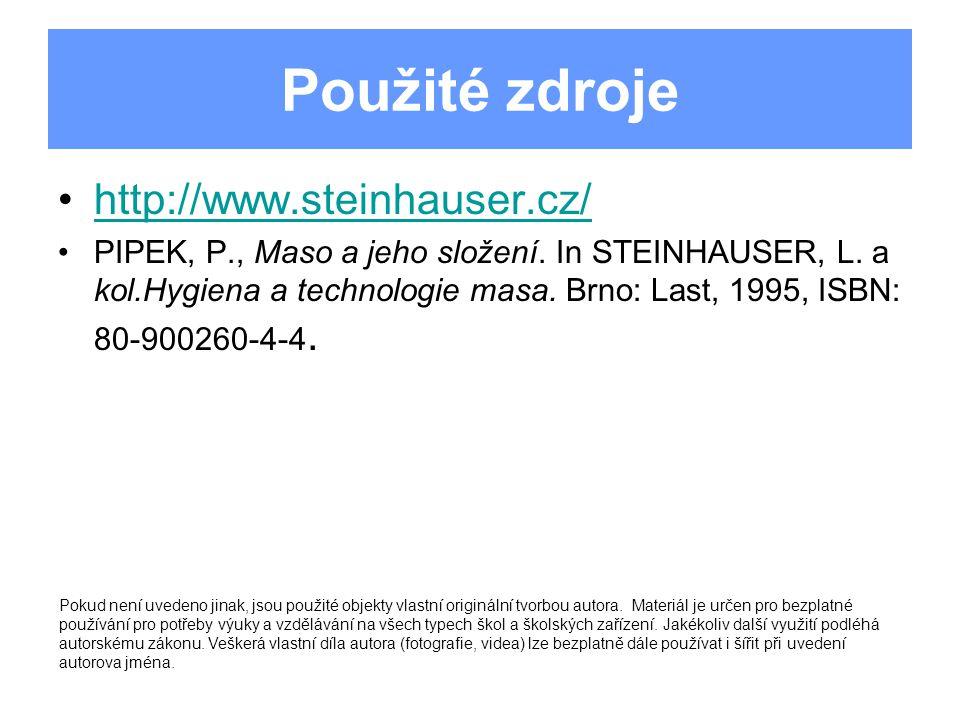 Použité zdroje •http://www.steinhauser.cz/http://www.steinhauser.cz/ •PIPEK, P., Maso a jeho složení. In STEINHAUSER, L. a kol.Hygiena a technologie m