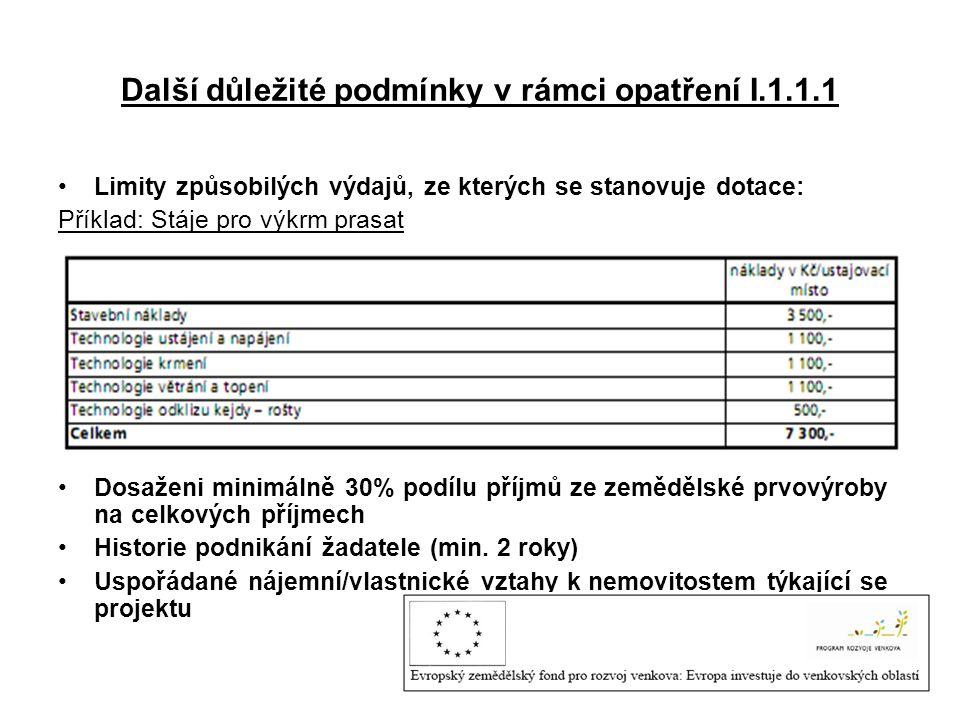 Další důležité podmínky v rámci opatření I.1.1.1 •Limity způsobilých výdajů, ze kterých se stanovuje dotace: Příklad: Stáje pro výkrm prasat •Dosaženi