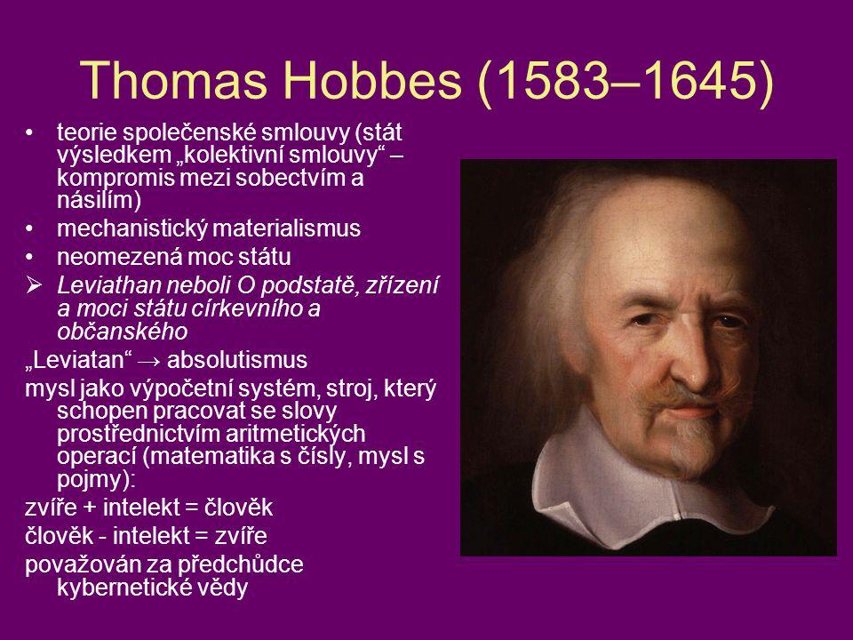 """Thomas Hobbes (1583–1645) •teorie společenské smlouvy (stát výsledkem """"kolektivní smlouvy"""" – kompromis mezi sobectvím a násilím) •mechanistický materi"""