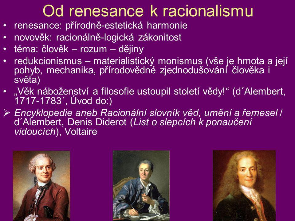 Od renesance k racionalismu •renesance: přírodně-estetická harmonie •novověk: racionálně-logická zákonitost •téma: člověk – rozum – dějiny •redukcioni