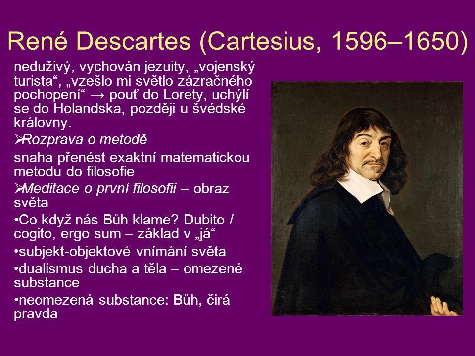 """René Descartes (Cartesius, 1596 – 1650) neduživý, vychován jezuity, """"vojenský turista"""", """"vzešlo mi světlo zázračného pochopení"""" → pouť do Lorety, uchý"""