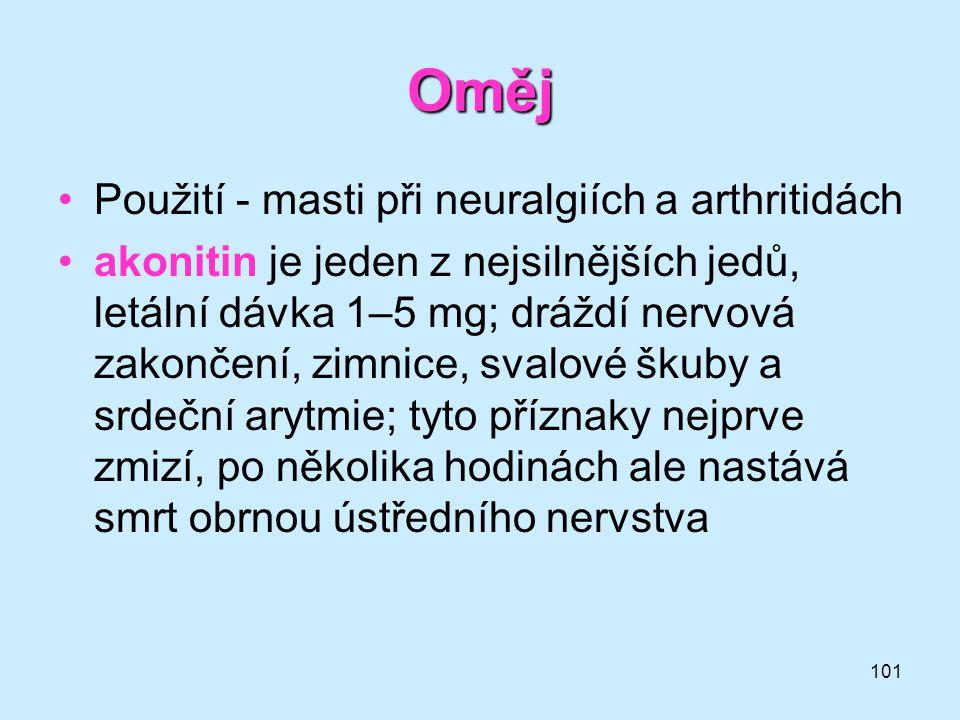 101 Oměj •Použití - masti při neuralgiích a arthritidách •akonitin je jeden z nejsilnějších jedů, letální dávka 1–5 mg; dráždí nervová zakončení, zimn