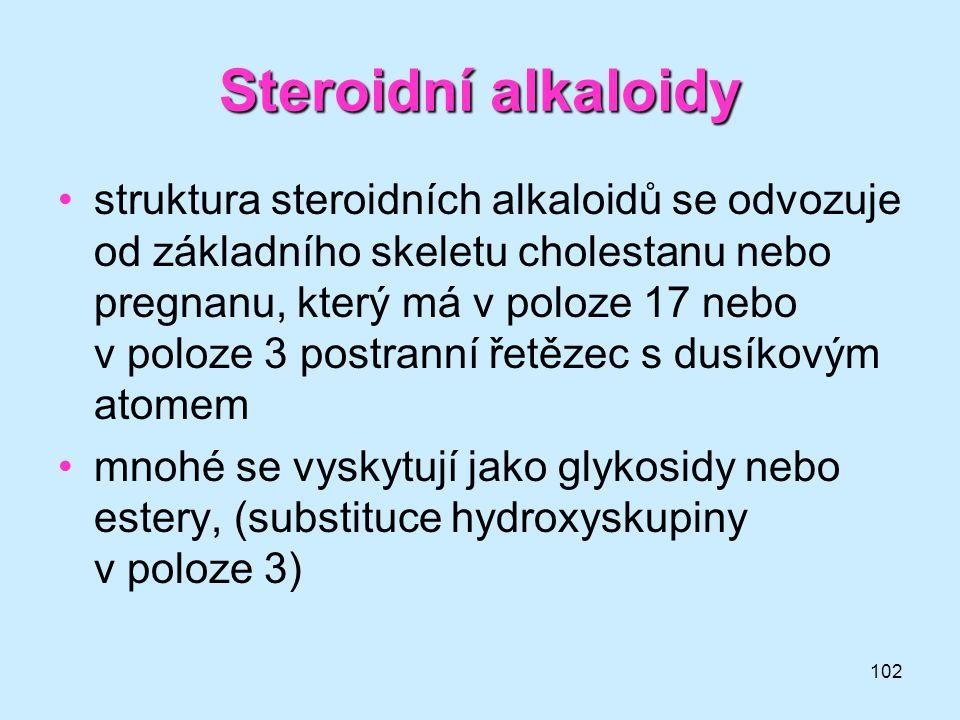 102 Steroidní alkaloidy •struktura steroidních alkaloidů se odvozuje od základního skeletu cholestanu nebo pregnanu, který má v poloze 17 nebo v poloz
