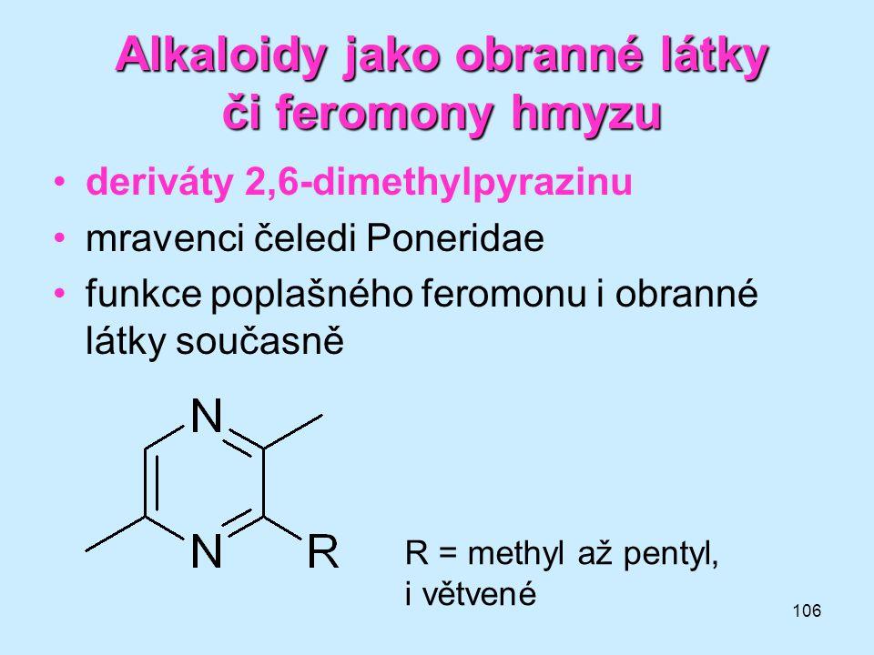 106 Alkaloidy jako obranné látky či feromony hmyzu •deriváty 2,6-dimethylpyrazinu •mravenci čeledi Poneridae •funkce poplašného feromonu i obranné lát