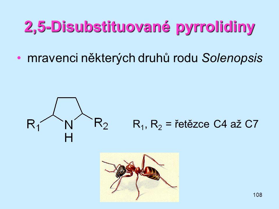 108 2,5-Disubstituované pyrrolidiny •mravenci některých druhů rodu Solenopsis R 1, R 2 = řetězce C4 až C7