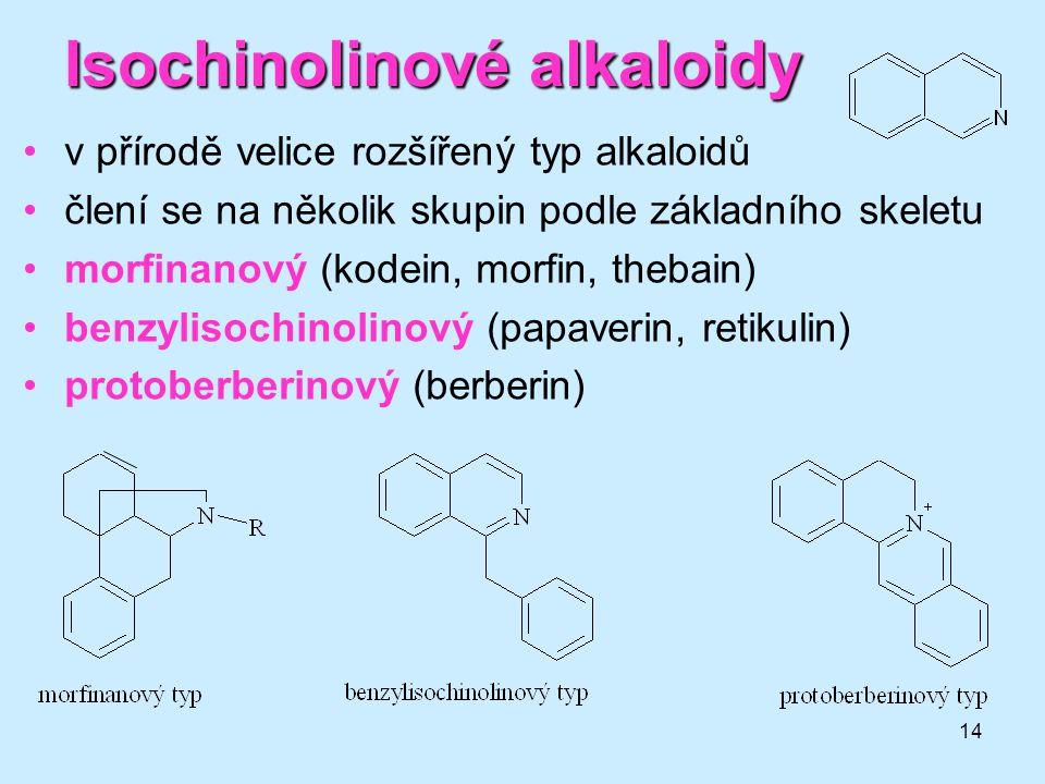 14 Isochinolinové alkaloidy •v přírodě velice rozšířený typ alkaloidů •člení se na několik skupin podle základního skeletu •morfinanový (kodein, morfi