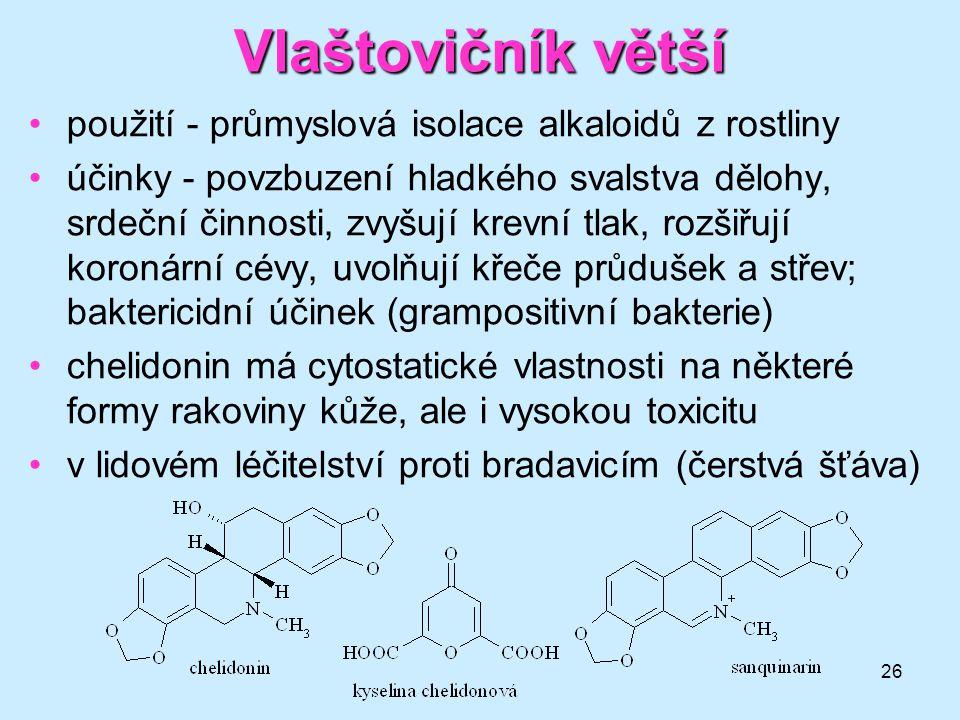 26 Vlaštovičníkvětší Vlaštovičník větší •použití - průmyslová isolace alkaloidů z rostliny •účinky - povzbuzení hladkého svalstva dělohy, srdeční činn