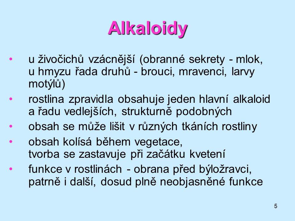 5 Alkaloidy •u živočichů vzácnější (obranné sekrety - mlok, u hmyzu řada druhů - brouci, mravenci, larvy motýlů) •rostlina zpravidla obsahuje jeden hl