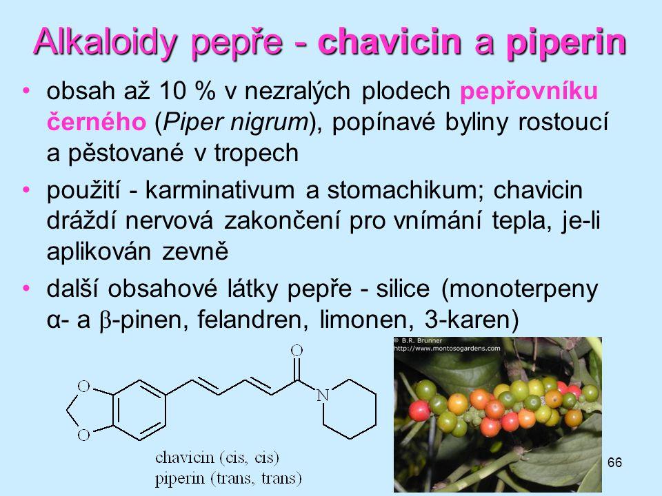 66 Alkaloidy pepře - chavicin a piperin •obsah až 10 % v nezralých plodech pepřovníku černého (Piper nigrum), popínavé byliny rostoucí a pěstované v t
