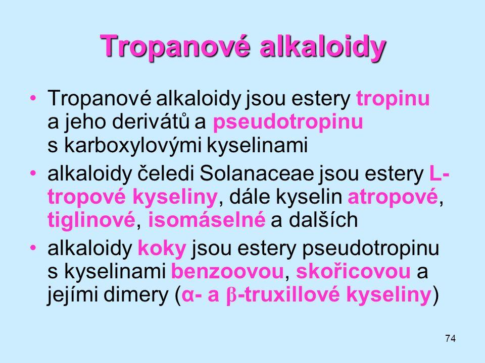 74 Tropanové alkaloidy •Tropanové alkaloidy jsou estery tropinu a jeho derivátů a pseudotropinu s karboxylovými kyselinami •alkaloidy čeledi Solanacea
