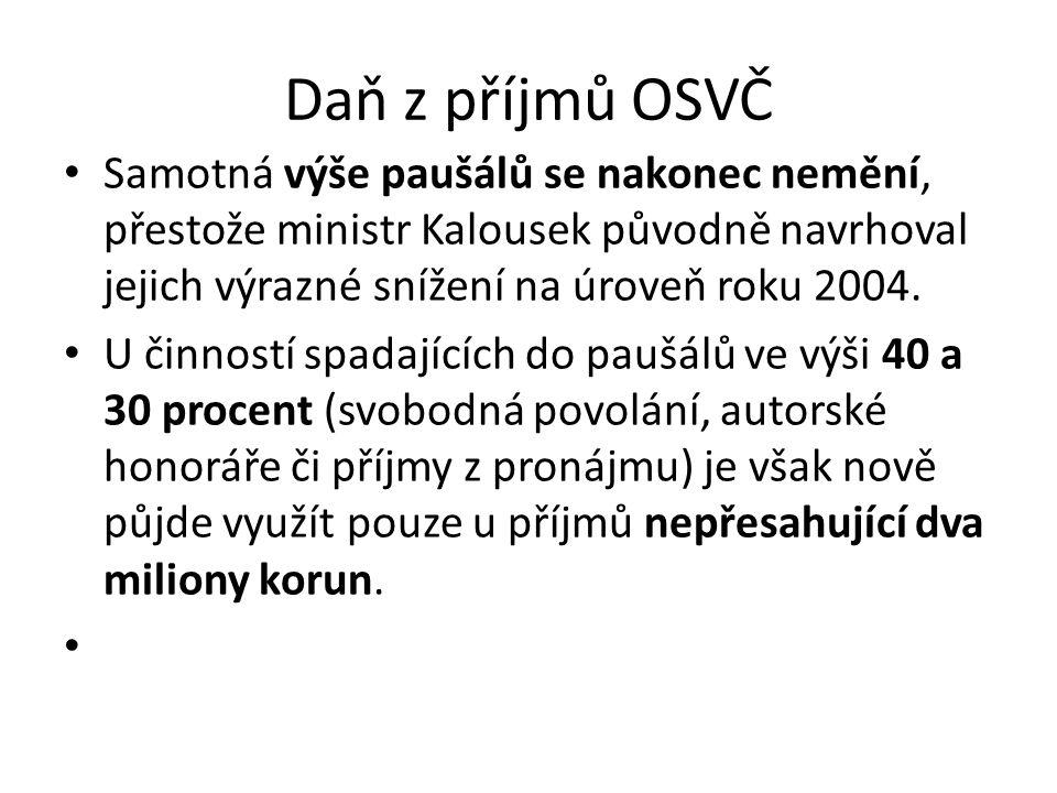 Daň z příjmů OSVČ • Samotná výše paušálů se nakonec nemění, přestože ministr Kalousek původně navrhoval jejich výrazné snížení na úroveň roku 2004. •