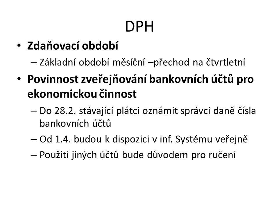 DPH • Zdaňovací období – Základní období měsíční –přechod na čtvrtletní • Povinnost zveřejňování bankovních účtů pro ekonomickou činnost – Do 28.2. st