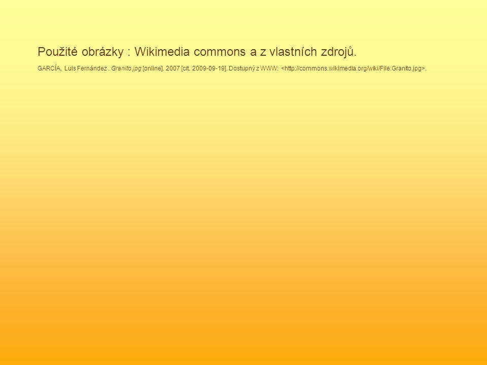 Použité obrázky : Wikimedia commons a z vlastních zdrojů. GARCÍA, Luis Fernández. Granito.jpg [online]. 2007 [cit. 2009-09-19]. Dostupný z WWW:.