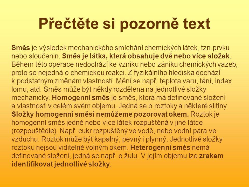 Přečtěte si pozorně text Směs je výsledek mechanického smíchání chemických látek, tzn.prvků nebo sloučenin. Směs je látka, která obsahuje dvě nebo víc