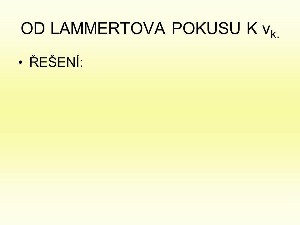 OD LAMMERTOVA POKUSU K v k. •ŘEŠENÍ: