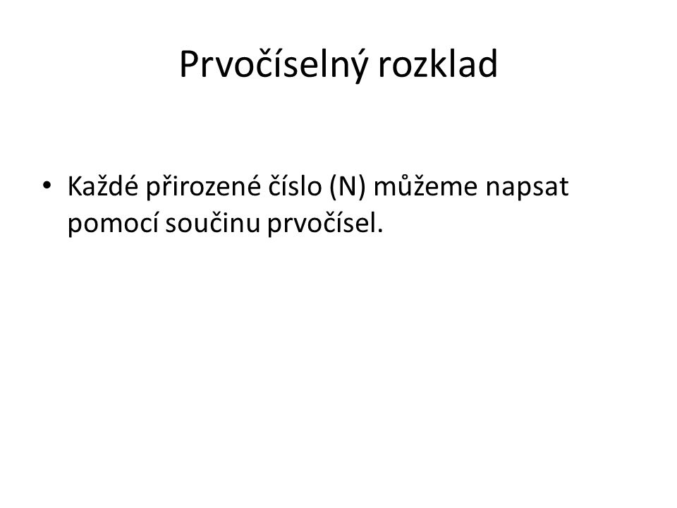 Prvočíselný rozklad • Každé přirozené číslo (N) můžeme napsat pomocí součinu prvočísel.